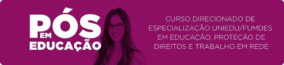 Curso direcionado de especialização em educação, proteção de direitos e trabalho em rede - UNIEDU/FUMDES